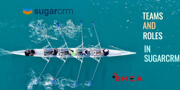 Teams and Roles in SugarCRM